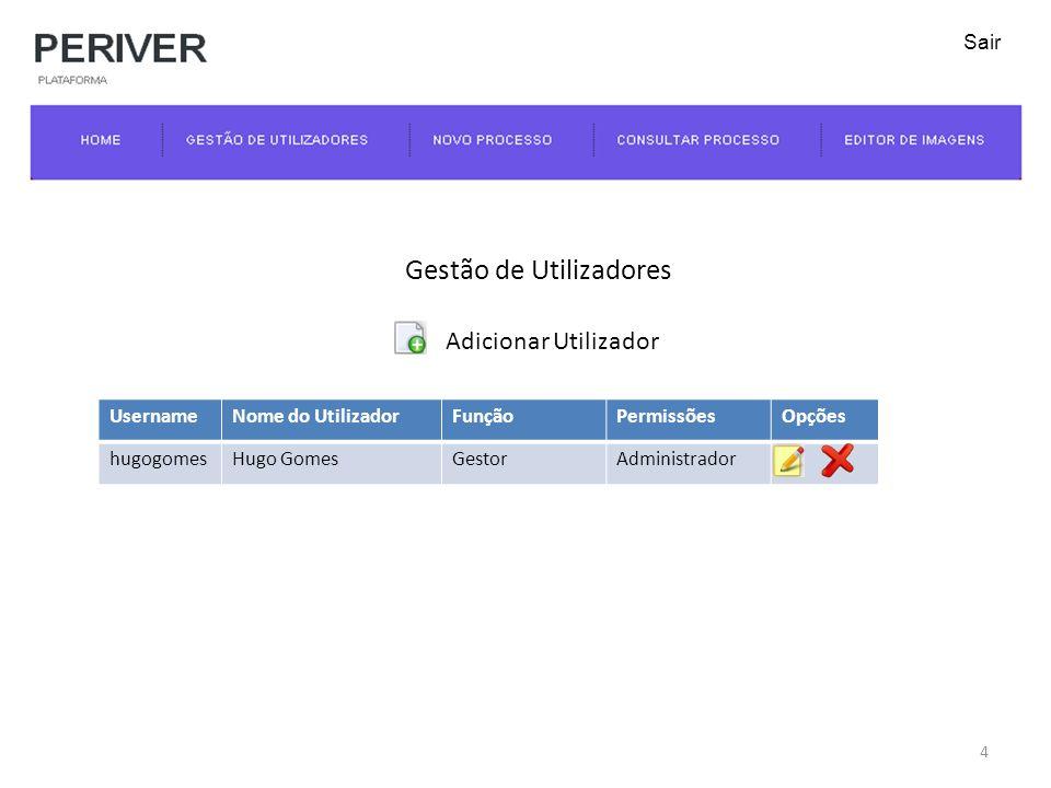 UsernameNome do UtilizadorFunçãoPermissõesOpções hugogomesHugo GomesGestorAdministrador Gestão de Utilizadores Adicionar Utilizador 4 Sair