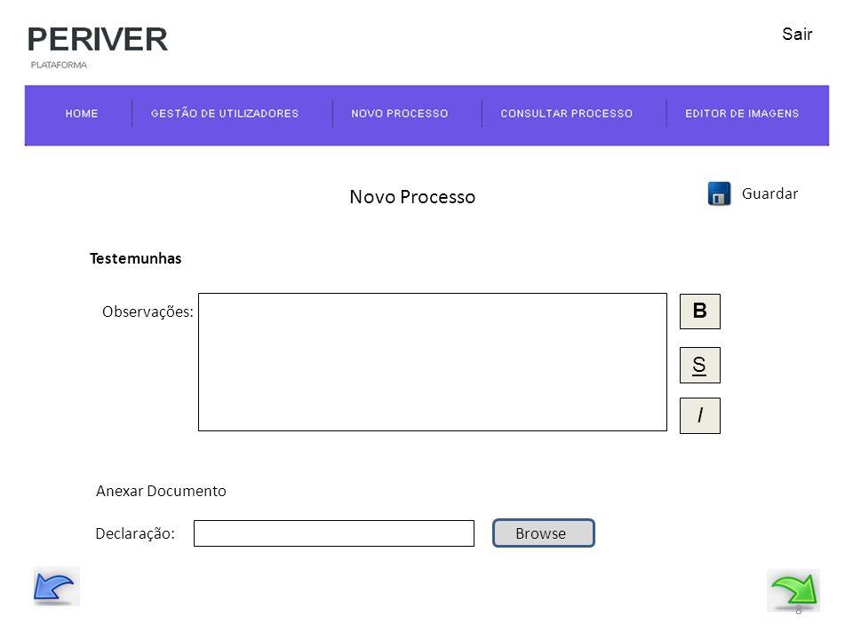 Novo Processo Guardar Testemunhas 8 Declaração:Browse Anexar Documento Sair B S Observações: I