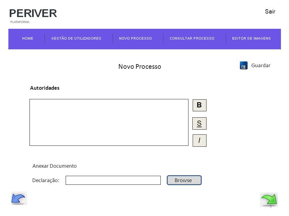 Novo Processo Guardar Autoridades 9 Declaração:Browse Anexar Documento B S I Sair