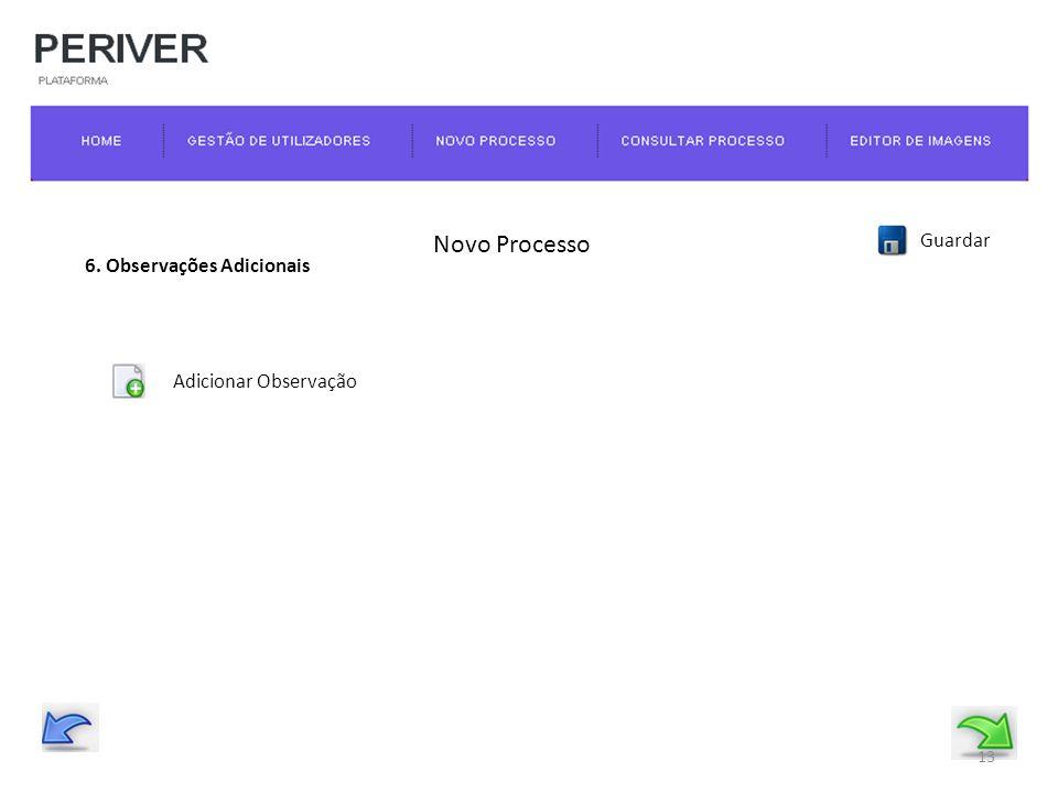 Novo Processo Guardar 6. Observações Adicionais Adicionar Observação 13