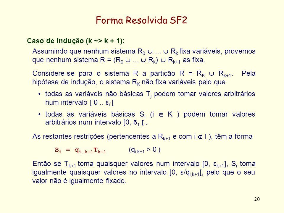 21 Passagem à Forma Resolvida SF2 A conversão de um conjunto de restrições lineares na forma SF2, de uma forma incremental, é explicada através de um exemplo.