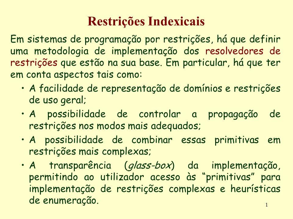 1 Restrições Indexicais Em sistemas de programação por restrições, há que definir uma metodologia de implementação dos resolvedores de restrições que