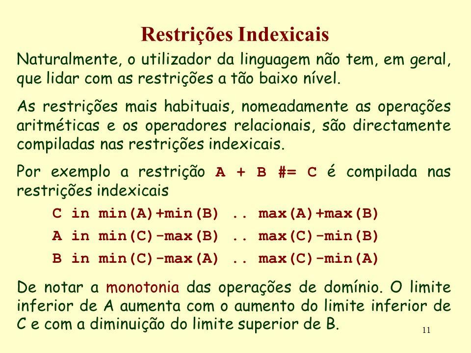 11 Restrições Indexicais Naturalmente, o utilizador da linguagem não tem, em geral, que lidar com as restrições a tão baixo nível. As restrições mais
