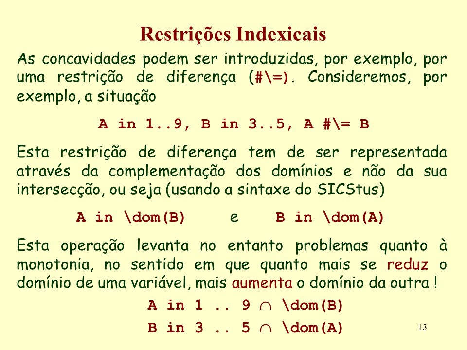 14 Restrições Indexicais A in 1..10, B in 3..5, A #\= B A in 1..