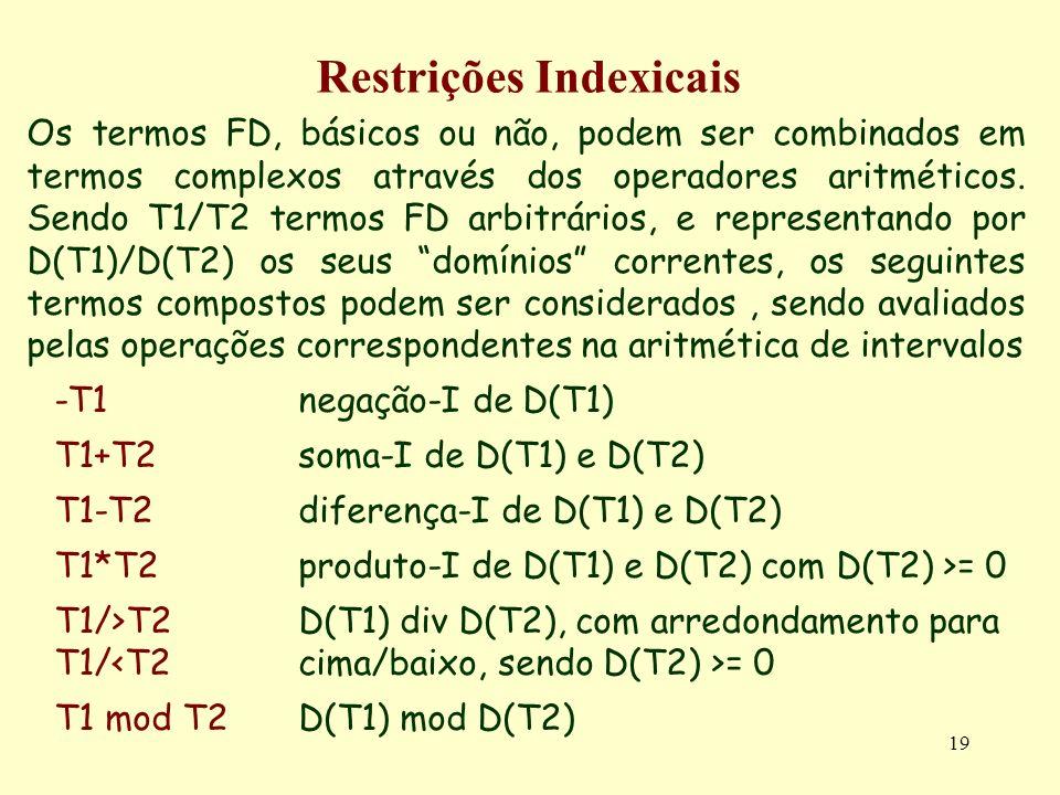 19 Restrições Indexicais Os termos FD, básicos ou não, podem ser combinados em termos complexos através dos operadores aritméticos. Sendo T1/T2 termos