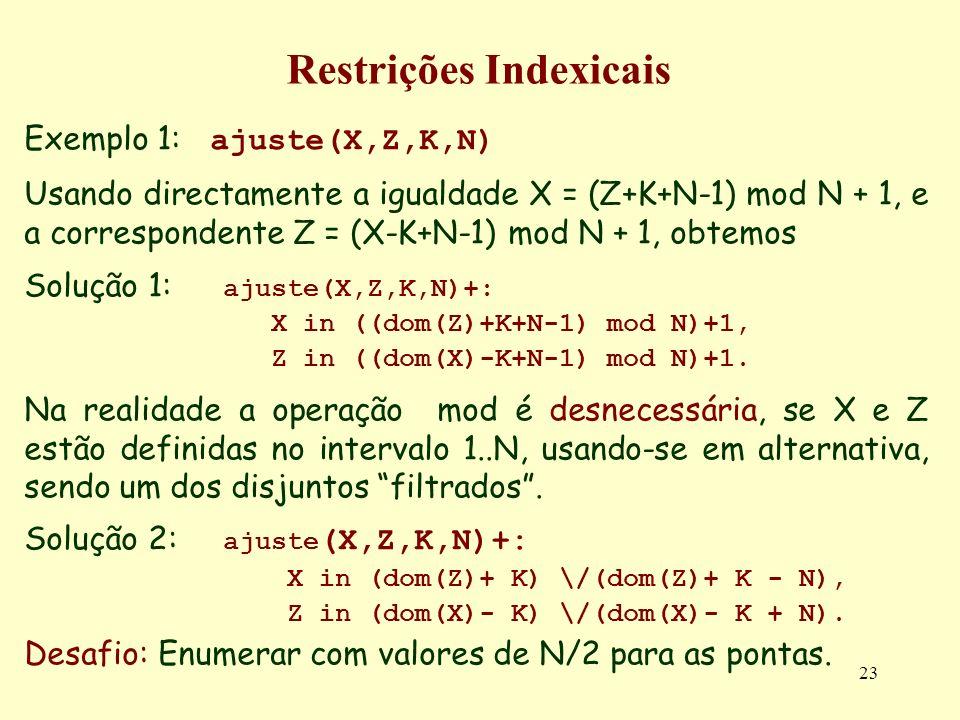23 Restrições Indexicais Exemplo 1: ajuste(X,Z,K,N) Usando directamente a igualdade X = (Z+K+N-1) mod N + 1, e a correspondente Z = (X-K+N-1) mod N +