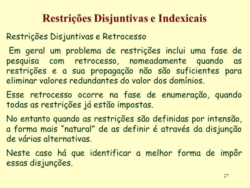 27 Restrições Disjuntivas e Indexicais Restrições Disjuntivas e Retrocesso Em geral um problema de restrições inclui uma fase de pesquisa com retroces
