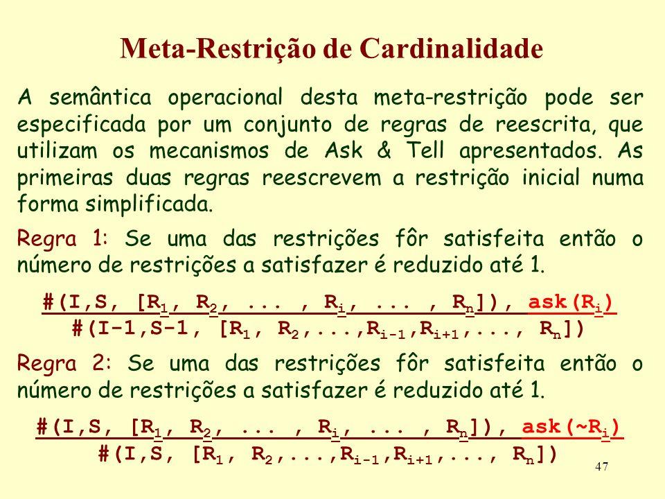 47 Meta-Restrição de Cardinalidade A semântica operacional desta meta-restrição pode ser especificada por um conjunto de regras de reescrita, que util