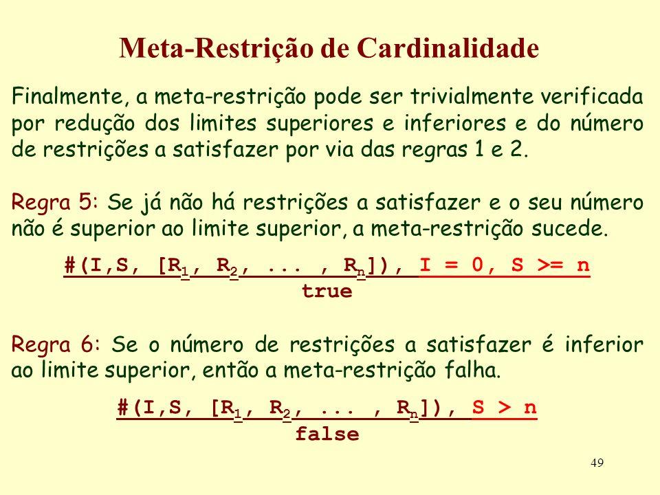 49 Meta-Restrição de Cardinalidade Finalmente, a meta-restrição pode ser trivialmente verificada por redução dos limites superiores e inferiores e do
