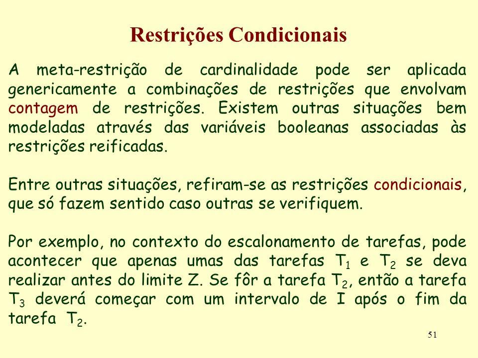 51 Restrições Condicionais A meta-restrição de cardinalidade pode ser aplicada genericamente a combinações de restrições que envolvam contagem de rest