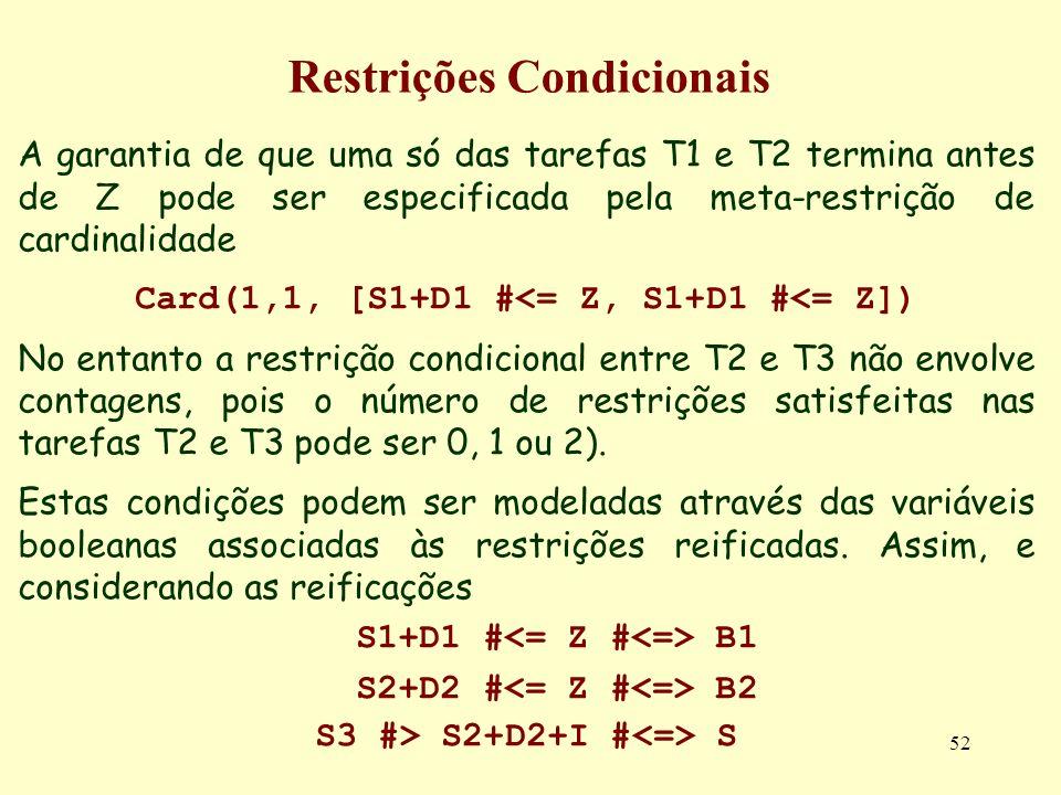 52 Restrições Condicionais A garantia de que uma só das tarefas T1 e T2 termina antes de Z pode ser especificada pela meta-restrição de cardinalidade