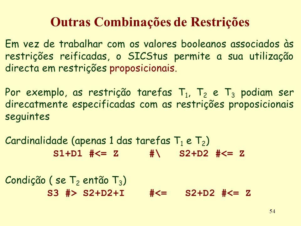 54 Outras Combinações de Restrições Em vez de trabalhar com os valores booleanos associados às restrições reificadas, o SICStus permite a sua utilizaç