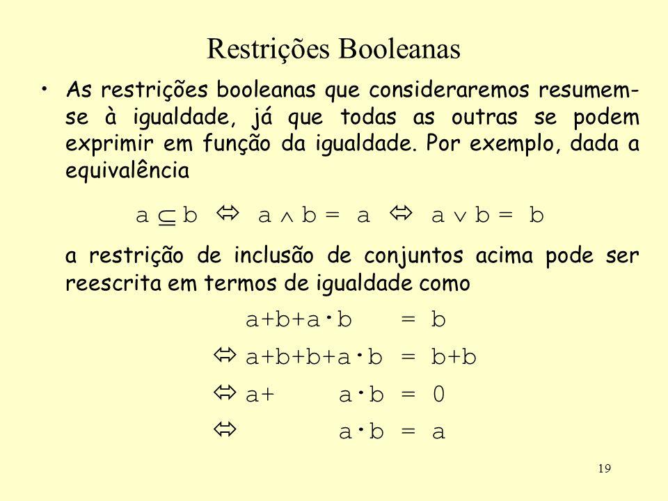 19 Restrições Booleanas As restrições booleanas que consideraremos resumem- se à igualdade, já que todas as outras se podem exprimir em função da igua