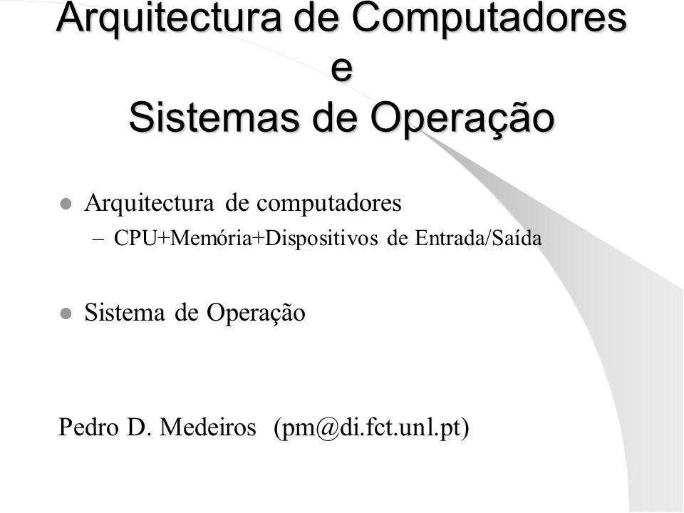 Arquitectura de Computadores e Sistemas de Operação l Arquitectura de computadores –CPU+Memória+Dispositivos de Entrada/Saída l Sistema de Operação Pe