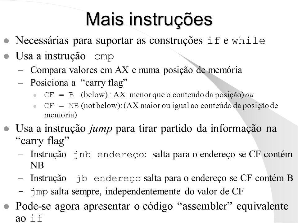 Mais instruções Necessárias para suportar as construções if e while Usa a instrução cmp –Compara valores em AX e numa posição de memória –Posiciona a