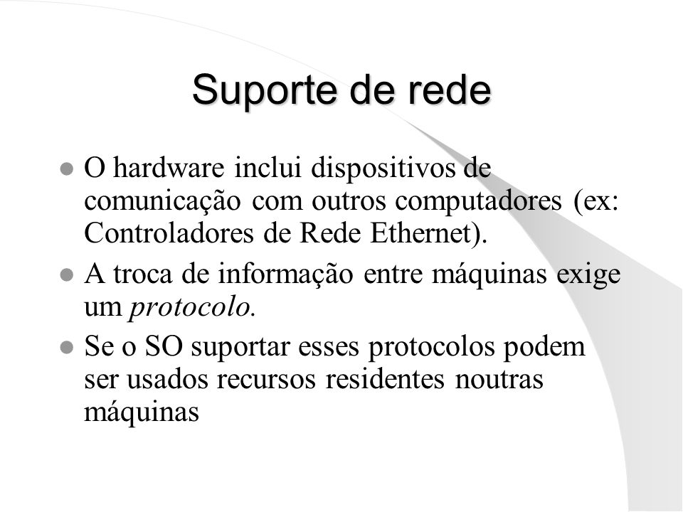 Suporte de rede l O hardware inclui dispositivos de comunicação com outros computadores (ex: Controladores de Rede Ethernet). l A troca de informação