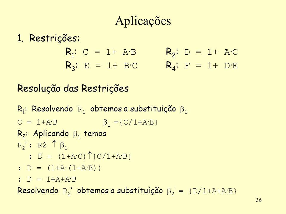 36 Aplicações 1. Restrições: R 1 : C = 1+ A · B R 2 : D = 1+ A · C R 3 : E = 1+ B · C R 4 : F = 1+ D · E Resolução das Restrições R 1 : Resolvendo R 1