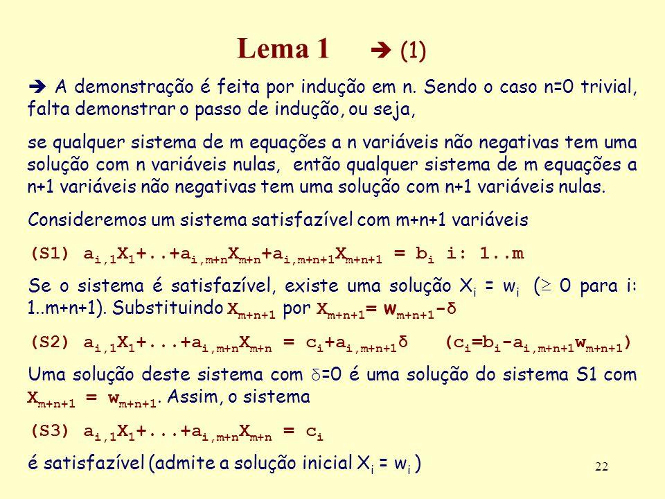 22 Lema 1 (1) A demonstração é feita por indução em n. Sendo o caso n=0 trivial, falta demonstrar o passo de indução, ou seja, se qualquer sistema de