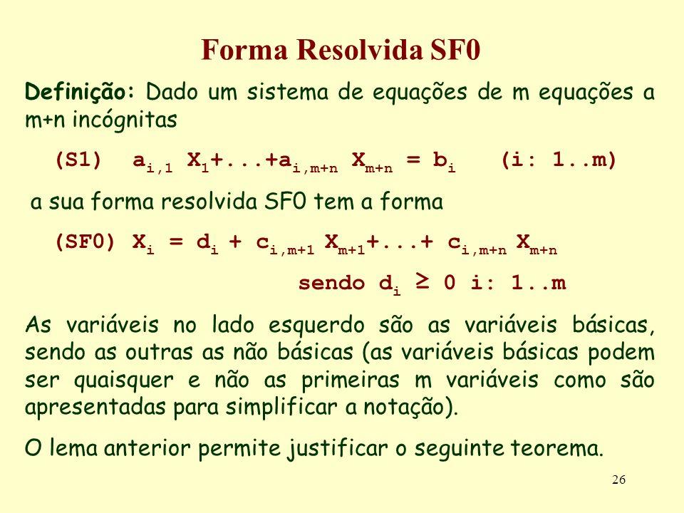 26 Forma Resolvida SF0 Definição: Dado um sistema de equações de m equações a m+n incógnitas (S1) a i,1 X 1 +...+a i,m+n X m+n = b i (i: 1..m) a sua f