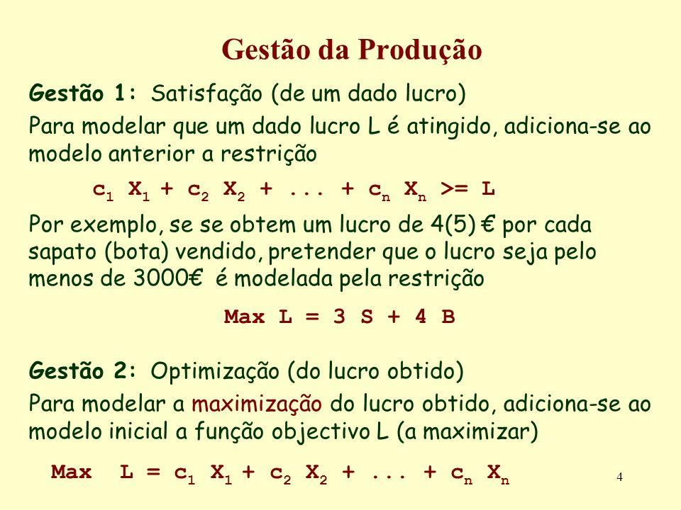 4 Gestão da Produção Gestão 1: Satisfação (de um dado lucro) Para modelar que um dado lucro L é atingido, adiciona-se ao modelo anterior a restrição c