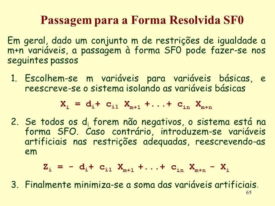 65 Em geral, dado um conjunto m de restrições de igualdade a m+n variáveis, a passagem à forma SF0 pode fazer-se nos seguintes passos 1.Escolhem-se m