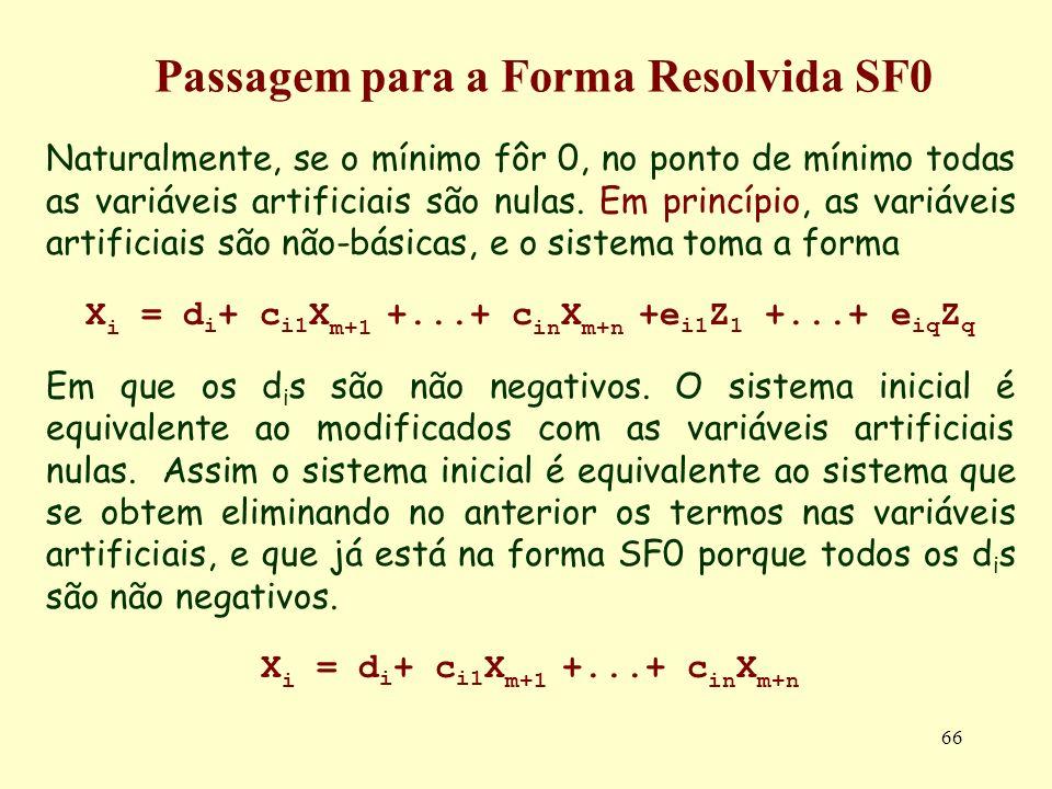 66 Naturalmente, se o mínimo fôr 0, no ponto de mínimo todas as variáveis artificiais são nulas. Em princípio, as variáveis artificiais são não-básica