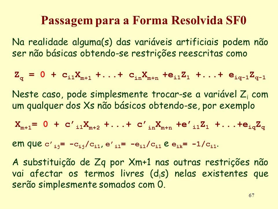 67 Na realidade alguma(s) das variáveis artificiais podem não ser não básicas obtendo-se restrições reescritas como Z q = 0 + c i1 X m+1 +...+ c in X