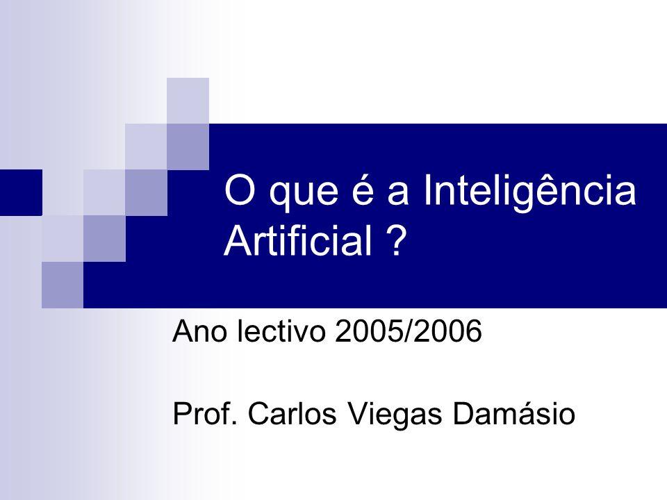 O que é a Inteligência Artificial ? Ano lectivo 2005/2006 Prof. Carlos Viegas Damásio