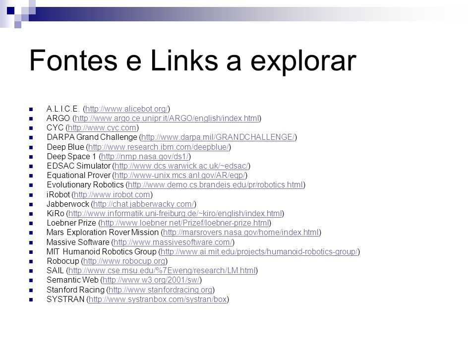 Fontes e Links a explorar A.L.I.C.E. (http://www.alicebot.org/)http://www.alicebot.org/ ARGO (http://www.argo.ce.unipr.it/ARGO/english/index.html)http