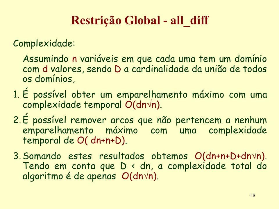 18 Restrição Global - all_diff Complexidade: Assumindo n variáveis em que cada uma tem um domínio com d valores, sendo D a cardinalidade da união de t
