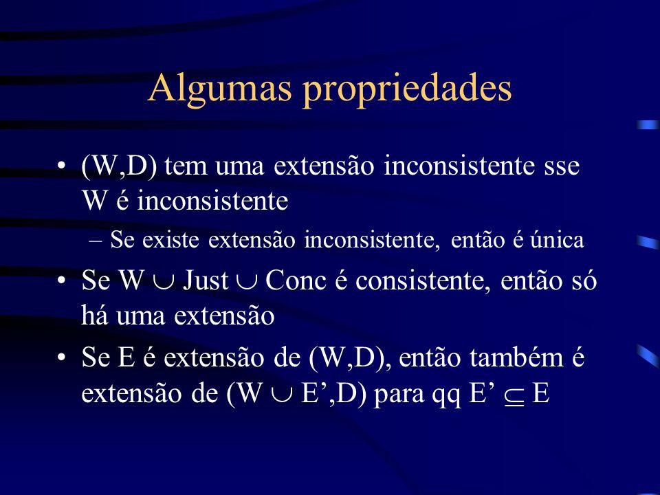 Algumas propriedades (W,D) tem uma extensão inconsistente sse W é inconsistente –Se existe extensão inconsistente, então é única Se W Just Conc é cons