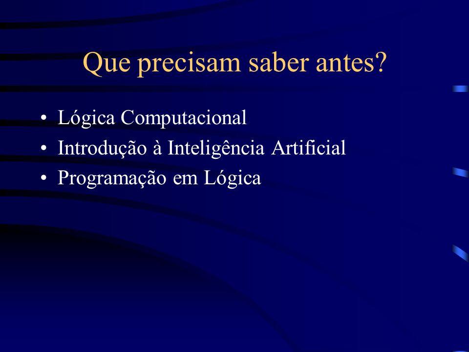 Que precisam saber antes? Lógica Computacional Introdução à Inteligência Artificial Programação em Lógica