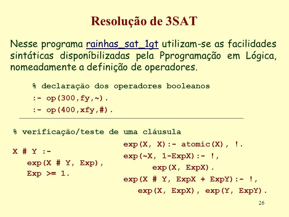 26 Resolução de 3SAT Nesse programa rainhas_sat_1gt utilizam-se as facilidades sintáticas disponíbilizadas pela Pprogramação em Lógica, nomeadamente a