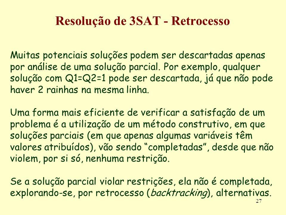 27 Resolução de 3SAT - Retrocesso Muitas potenciais soluções podem ser descartadas apenas por análise de uma solução parcial. Por exemplo, qualquer so