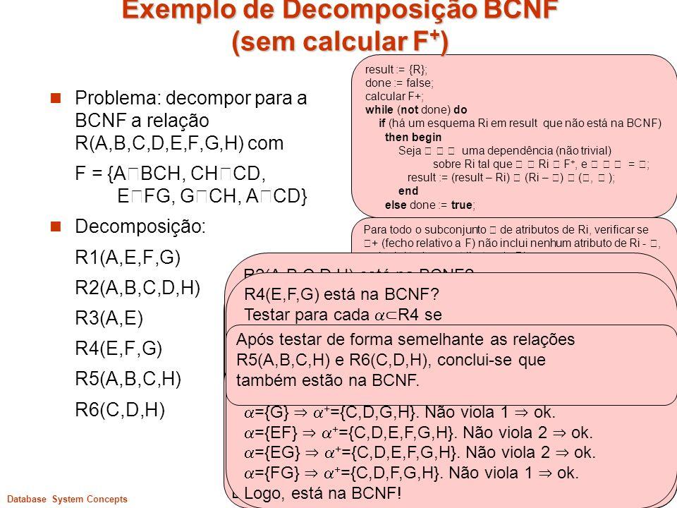 ©Silberschatz, Korth and Sudarshan (modificado)1Database System Concepts result := {R}; done := false; calcular F+; while (not done) do if (há um esqu