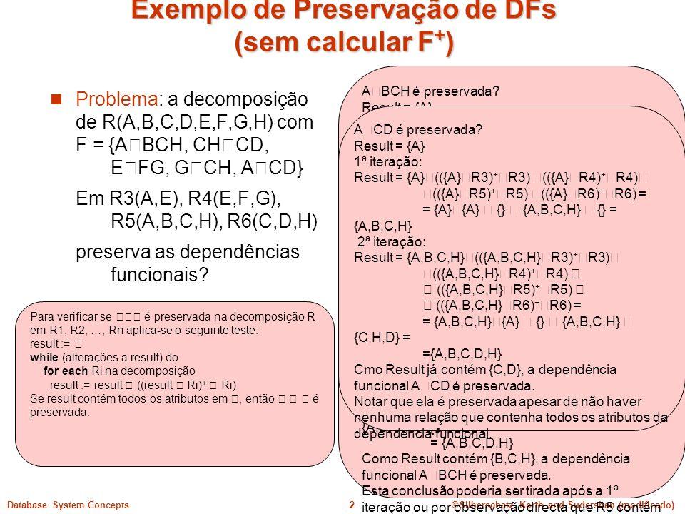©Silberschatz, Korth and Sudarshan (modificado)2Database System Concepts Para verificar se é preservada na decomposição R em R1, R2, …, Rn aplica-se o