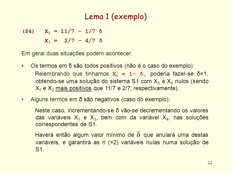 22 Lema 1 (exemplo) (S4)X 1 = 11/7 – 1/7 δ X 3 = 2/7 – 4/7 δ Em geral duas situações podem acontecer.