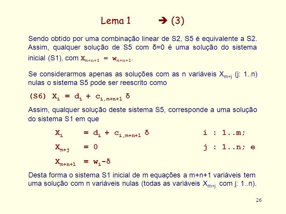 26 Lema 1 (3) Sendo obtido por uma combinação linear de S2, S5 é equivalente a S2. Assim, qualquer solução de S5 com δ=0 é uma solução do sistema inic