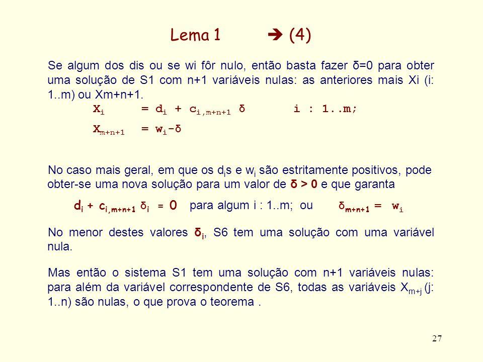 27 Lema 1 (4) Se algum dos dis ou se wi fôr nulo, então basta fazer δ=0 para obter uma solução de S1 com n+1 variáveis nulas: as anteriores mais Xi (i: 1..m) ou Xm+n+1.