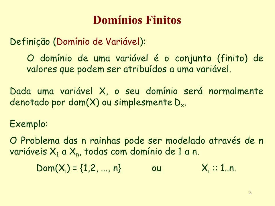 2 Domínios Finitos Definição (Domínio de Variável): O domínio de uma variável é o conjunto (finito) de valores que podem ser atribuídos a uma variável.
