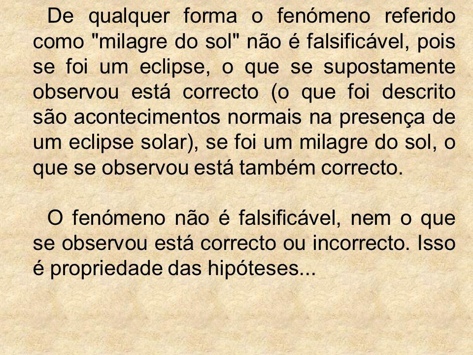 De qualquer forma o fenómeno referido como milagre do sol não é falsificável, pois se foi um eclipse, o que se supostamente observou está correcto (o que foi descrito são acontecimentos normais na presença de um eclipse solar), se foi um milagre do sol, o que se observou está também correcto.