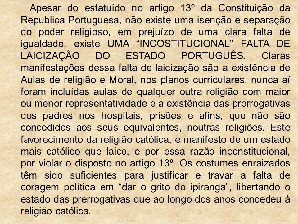 Apesar do estatuído no artigo 13º da Constituição da Republica Portuguesa, não existe uma isenção e separação do poder religioso, em prejuízo de uma c