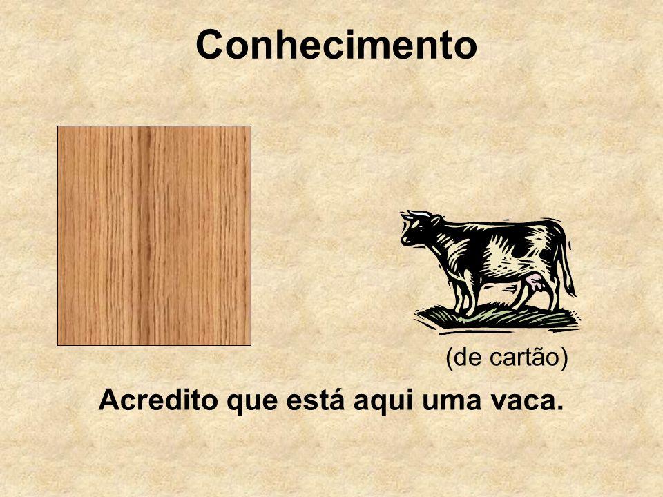 Conhecimento Acredito que está aqui uma vaca. (de cartão)