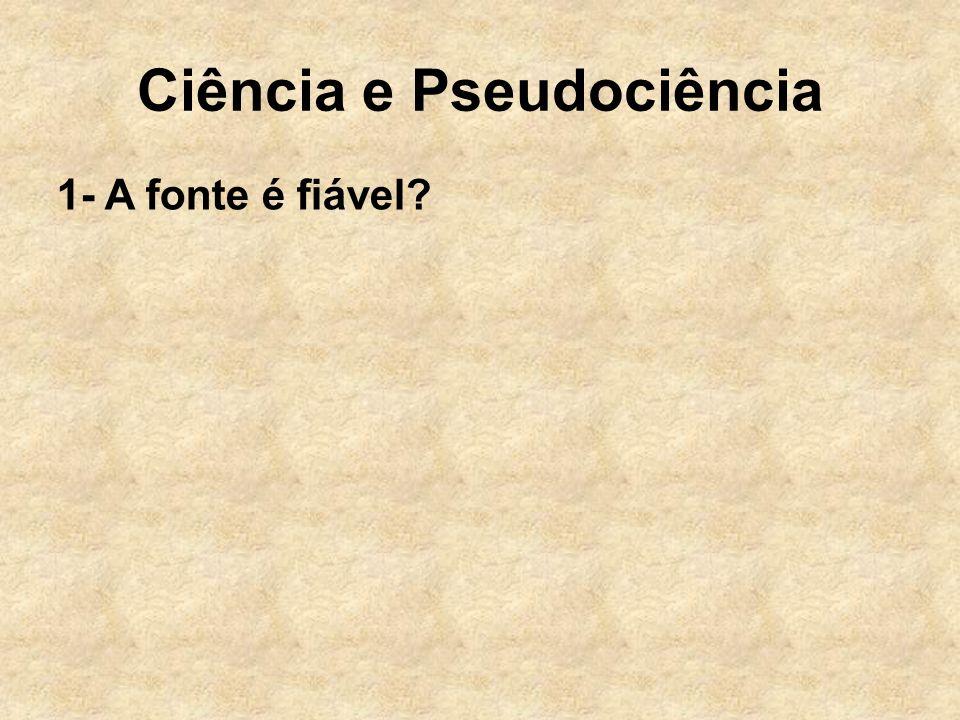 Ciência e Pseudociência 1- A fonte é fiável?