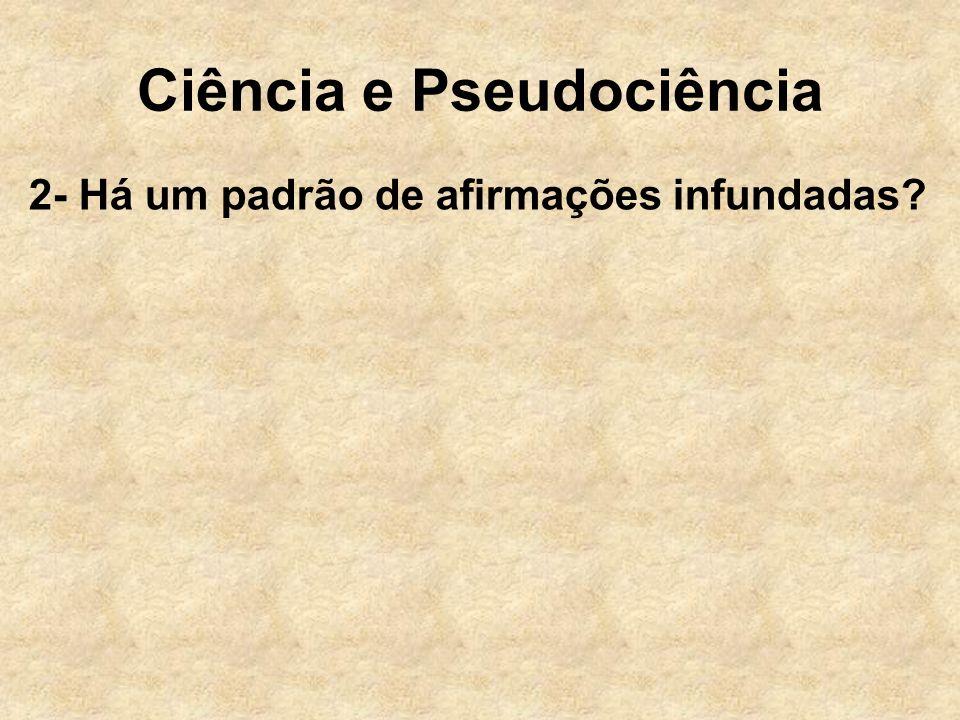 Ciência e Pseudociência 2- Há um padrão de afirmações infundadas?