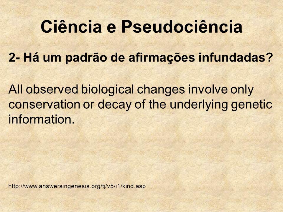 Ciência e Pseudociência 2- Há um padrão de afirmações infundadas? All observed biological changes involve only conservation or decay of the underlying