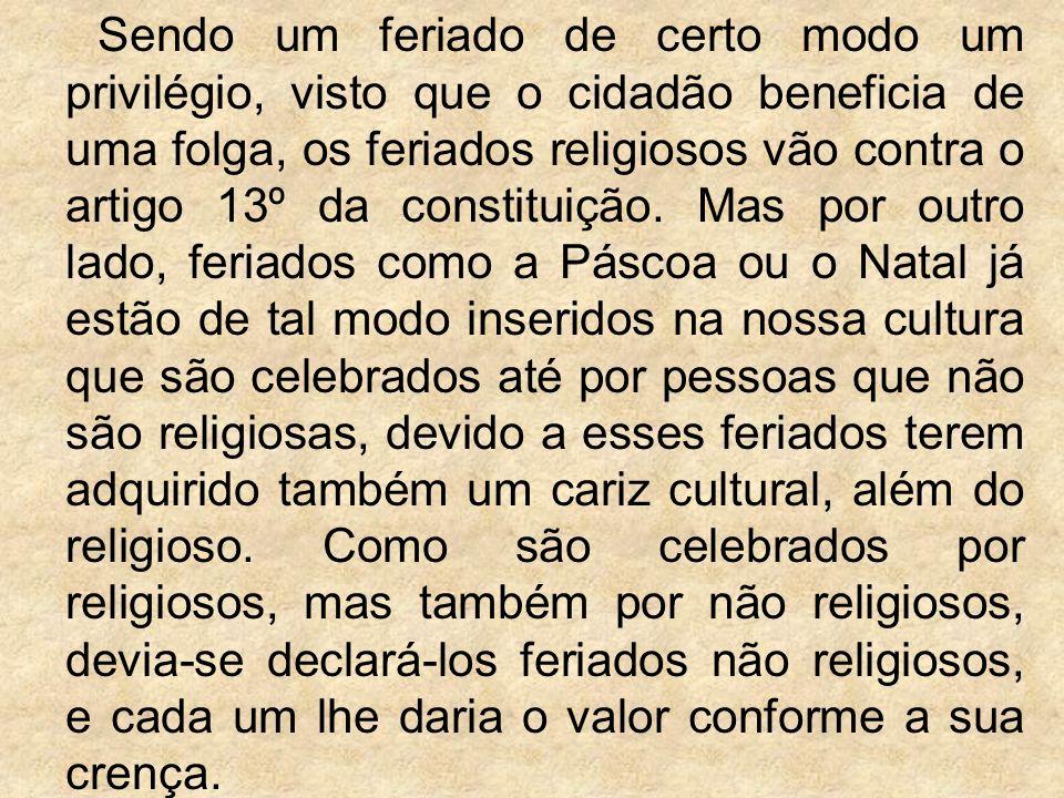 Sendo um feriado de certo modo um privilégio, visto que o cidadão beneficia de uma folga, os feriados religiosos vão contra o artigo 13º da constituição.