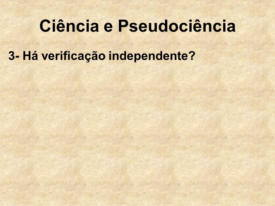 Ciência e Pseudociência 3- Há verificação independente?