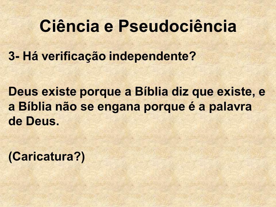 Ciência e Pseudociência 3- Há verificação independente? Deus existe porque a Bíblia diz que existe, e a Bíblia não se engana porque é a palavra de Deu