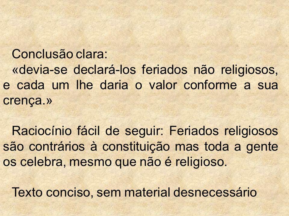Conclusão clara: «devia-se declará-los feriados não religiosos, e cada um lhe daria o valor conforme a sua crença.» Raciocínio fácil de seguir: Feriad